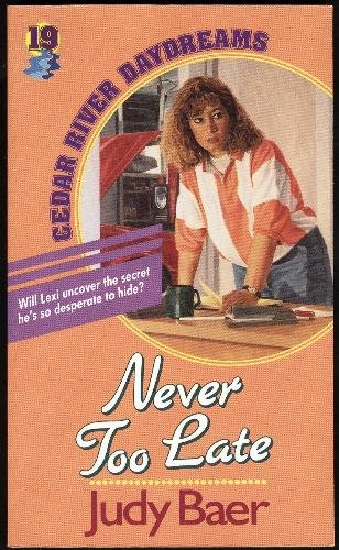 Never Too Late (Cedar River Daydreams #19) (9781556613296) by Judy Baer
