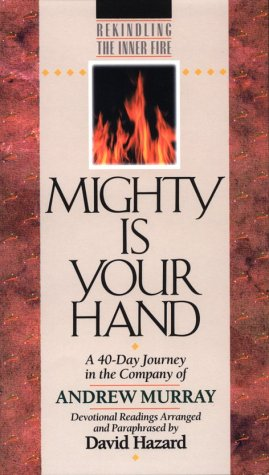 9781556613692: Mighty Is Your Hand: A 40-Day Journey in the Company of Andrew Murray (Rekindling the Inner Fire)