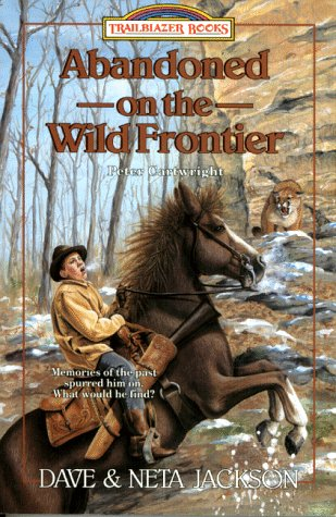 Abandoned on the Wild Frontier: Peter Cartwright (Trailblazer Books)
