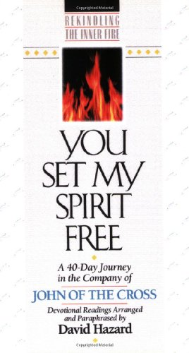 9781556614811: You Set My Spirit Free: A 40-Day Journey in the Company of John of the Cross (Rekindling the Inner Fire)