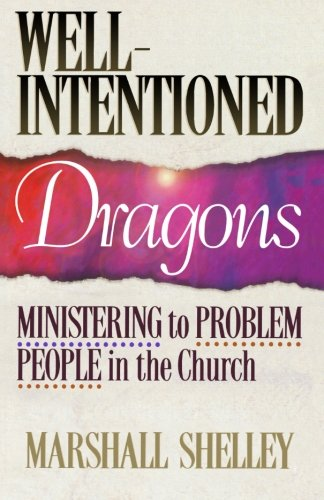 Well-Intentioned Dragons: Ministering to Problem People in the Church (1556615159) by Marshall Shelley