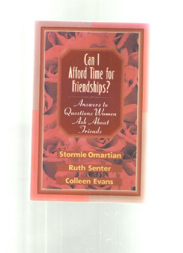 Can I Afford Time for Friendships?: Answers to Questions Women Ask About Friends (1556615175) by Stormie Omartian; Ruth Senter; Colleen Evans