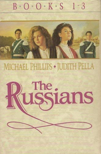 Russians: The Crown and the Crucible/a House Divided/Travail and Triumph (The Russians) (1556617704) by Michael Phillips; Judith Pella