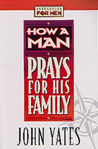 How a Man Prays for His Family: John W. Yates
