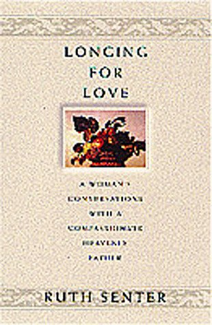 Longing for Love: A Woman's Conversations with a Compassionate Heavenly Father (1556619391) by Ruth Senter