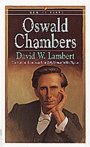 9781556619427: Oswald Chambers: The Man and the Message Behind My Utmost for His Highest (Men of Faith)