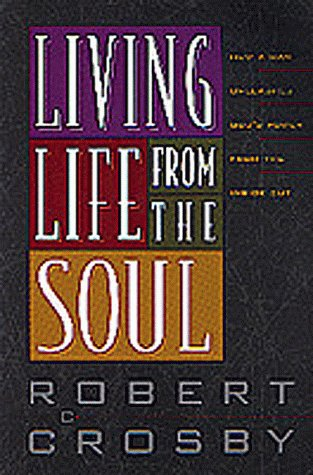 Living Life from the Soul : How: Robert C. Crosby