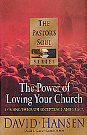 The Power of Loving Your Church: Leading Through Acceptance and Grace (Pastor's Soul) (1556619685) by Hansen, David