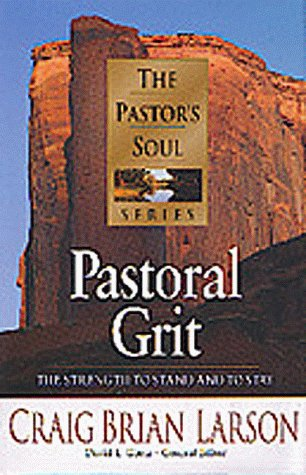 Pastoral Grit: The Strength to Stand and to Stay (The Pastor's Soul Series) (1556619693) by Larson, Craig Brian