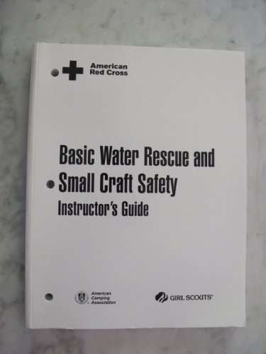 Basic Water Rescue and Small Craft Safety Instructor's Guide.: American Red Cross