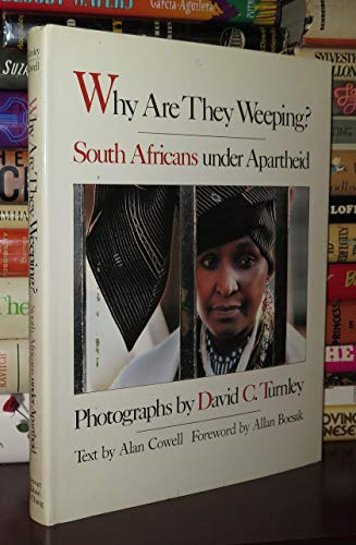 Why Are They Weeping: South Africans Under Apartheid: Turnley, David C. {Photographer} with Alan ...
