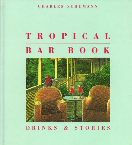 Tropical Bar Book: Drinks & Stories (1556700652) by Charles Schumann