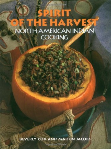 Spirit of the Harvest:: North American Indian Cooking: Beverly Cox and Martin Jacobs