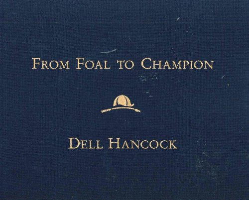 from Foal to Champion (in Slipcase): Hancock, Dell (photographer) & Edward L. Bowen (text)