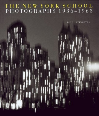 The New York School: Photographs, 1936-1963: Livingston, Jane, and