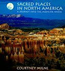 Sacred Places in North America: A Journey into the Medicine Wheel: Milne, Courtney