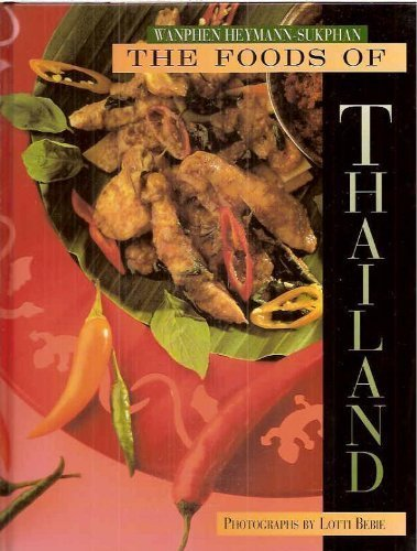 The Foods of Thailand: Recipes from the Famous Sukhothai Restaurant in Zurich: Heymann-Sukphan, ...