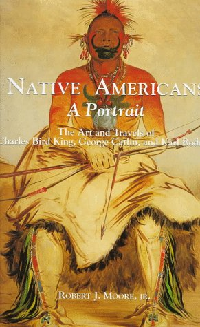 Native Americans: A Portrait The Art and Travels of Charles Bird King, George Catlin, and Karl ...