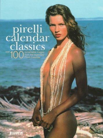 Pirelli Calendar Classics: Over 100 Remarkable Images from the Legendary Pirelli Calendar: Forsyth,...
