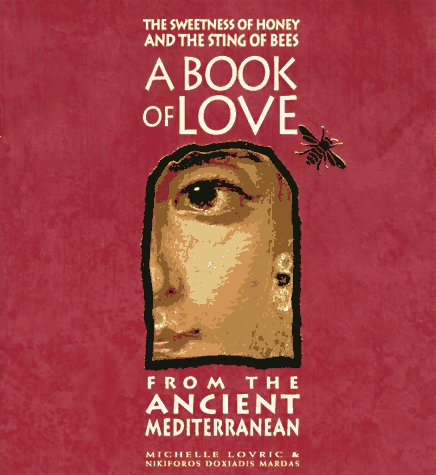 THE SWEETNESS OF HONEY AND THE STING OF BEES A Book of Love from the Ancient Mediterranean