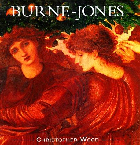 Burne-Jones: The Life and Works of Sir Edward Burne-Jones (1833-1898): Wood, Christopher