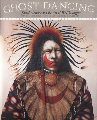 Ghost Dancing: Sacred Medicine and the Art of JD Challenger: Daniels, E.