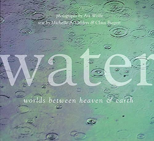 Water: Worlds Between Heaven and Earth: Wolfe, Art;Gilders, Michelle A.;Biegert, Claus