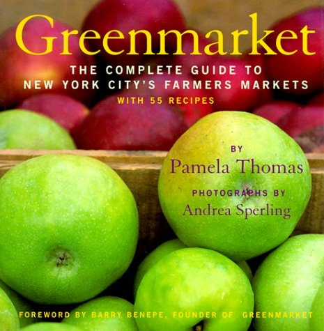 Greenmarket: The Complete Guide to New York City's Farmer's Markets : With 55 Recipes: ...