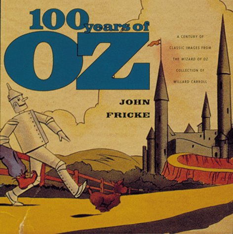 100 Years of Oz: A Century of: Carroll, Willard, Fricke,