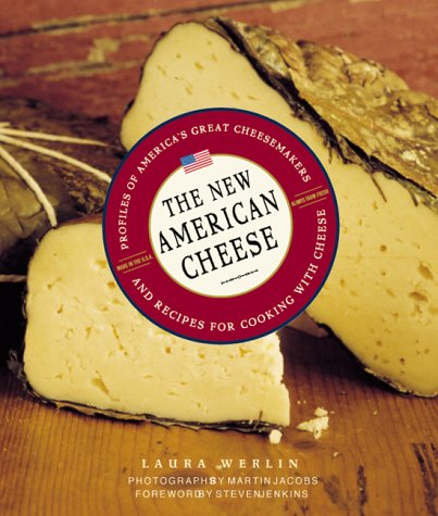 The New American Cheese: Profiles of America's Great Cheesemakers and Recipes for Cooking With Ch...