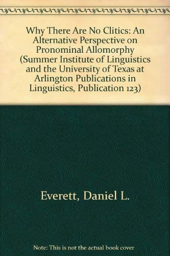 9781556710049: Why There Are No Clitics: An Alternative Perspective on Pronominal Allomorphy (Summer Institute of Linguistics and the University of Texas at Arlington Publications in Linguistics, Publication 123)