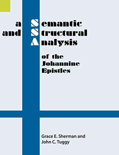 9781556710087: A Semantic and Structural Analysis of the Johannine Epistles (Semantic and Structural Analyses series)