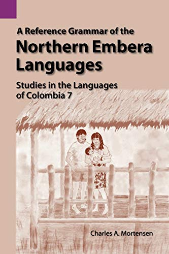 9781556710810: A Reference Grammar of the Northern Embera Languages: Studies in the Languages of Colombia 7 (SIL International and the University of Texas at Arlington Publications in Linguistics, Vol 134)