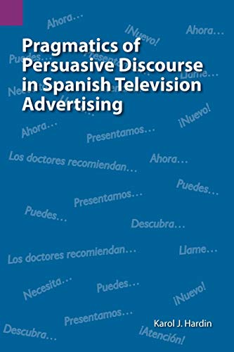 Pragmatics of Persuasive Discourse in Spanish Television: Karol J. Hardin