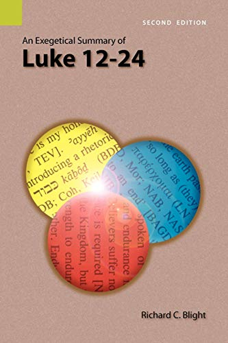 An Exegetical Summary of Luke 12-24, 2nd Edition: Richard C. Blight