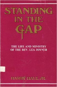 Standing in the Gap The Life and Ministry of the Rev Lea Joyner: Harry Hale Jr