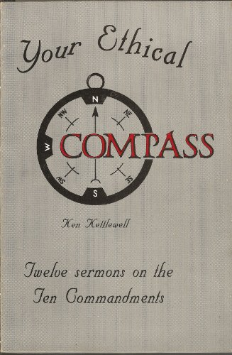 Your Ethical Compass: Twelve Sermons on the Ten Commandments: Ken Kettlewell