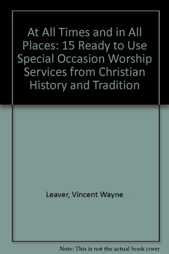 At All Times and in All Places: 15 Ready to Use Special Occasion Worship Services from Christian ...