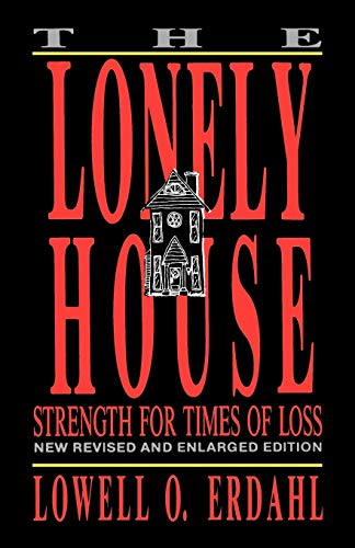 The Lonely House: Strength for Times of Loss {REVISED AND ENLARGED EDITION}: Erdahl, Lowell O.