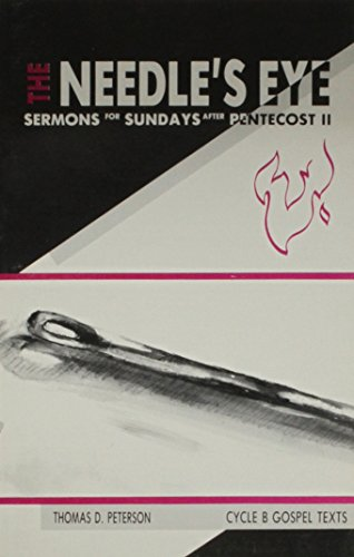 The Needle's Eye: Sermons for Sundays After: Peterson, Thomas D.