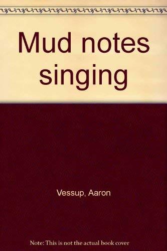 Mud Notes Singing: Vessup, Aaron