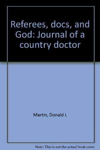 Referees, docs, and God: Journal of a country doctor: Martin, Donald L
