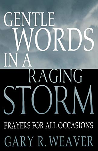 Gentle Words in a Raging Storm: Prayers: Gary R. Weaver