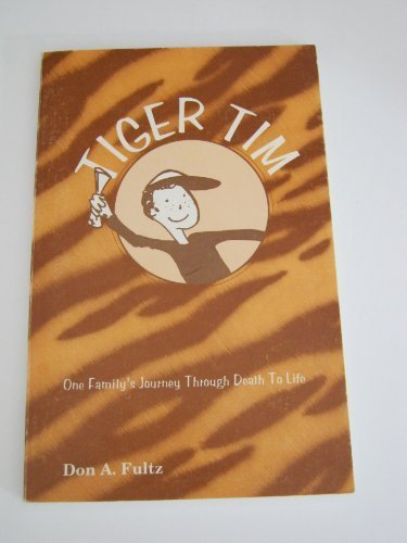 Tiger Tim: One Family's Journey Through Death to Life: Fultz, Don A.