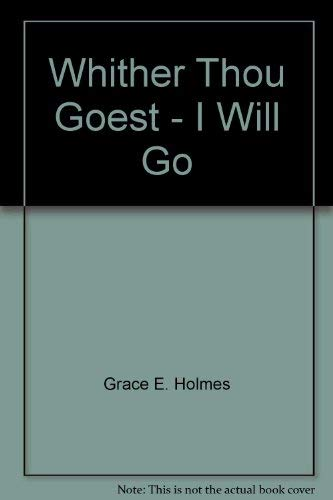 Whither Thou Goest . . . I Will Go: Holmes, Grace E.