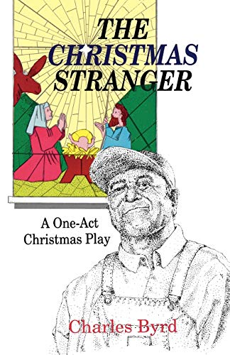 The Christmas Stranger A One-Act Christmas Play: Charles W. Byrd