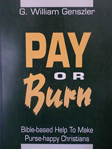 Pay or Burn: Bible-Based Help to Make Purse-Happy Christians {FIRST EDITION}