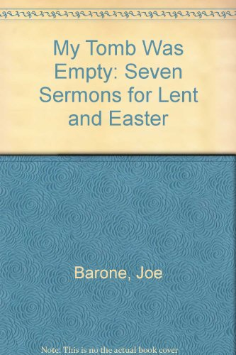 My Tomb Was Empty: Seven Sermons for Lent and Easter: Barone, Joe