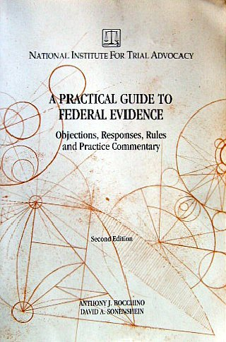 9781556812347: A practical guide to federal evidence: Objections, responses, rules and practice commentary