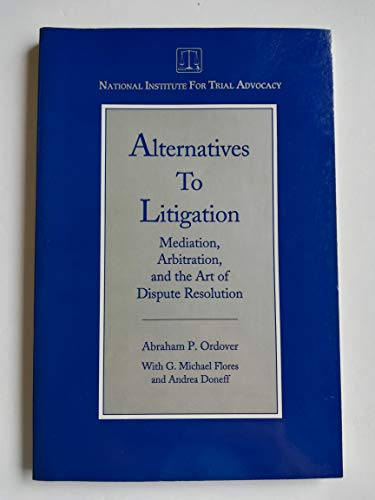 9781556813566: Alternatives to Litigation, Mediation, Arbitration and the Art of Dispute Resolution